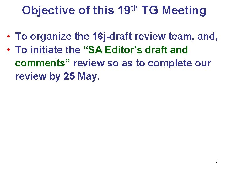 Objective of this 19 th TG Meeting • To organize the 16 j-draft review