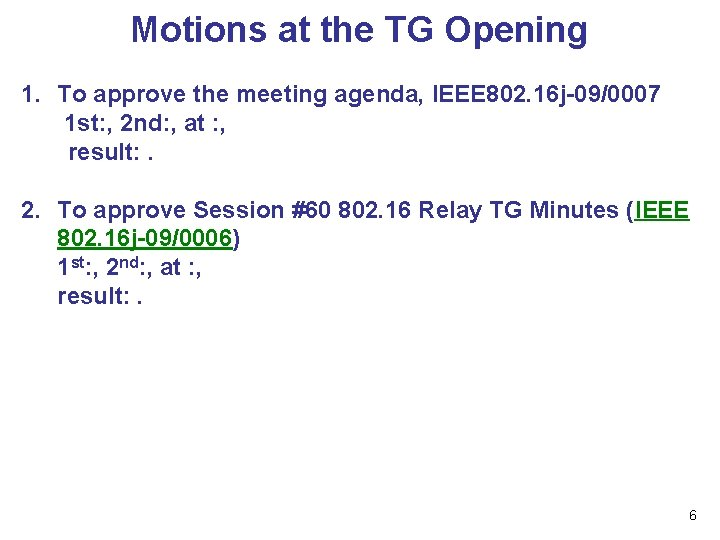 Motions at the TG Opening 1. To approve the meeting agenda, IEEE 802. 16