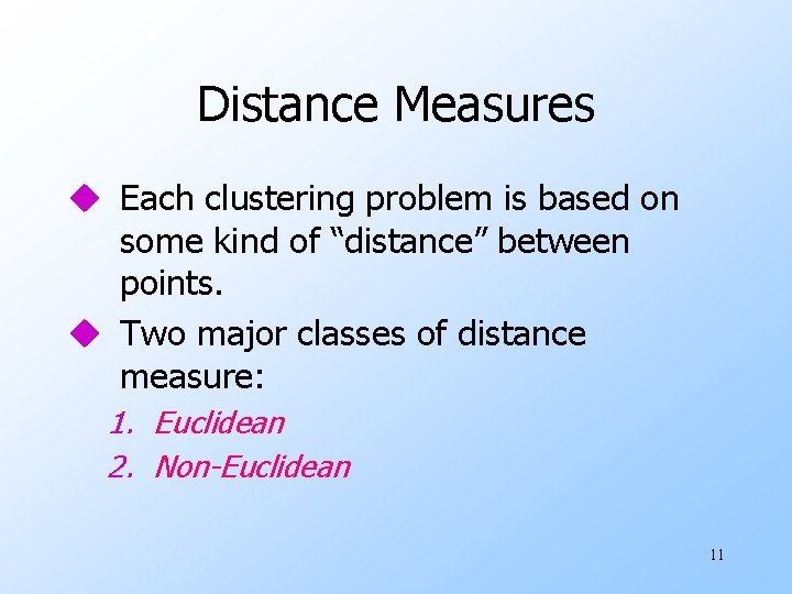 "Distance Measures u Each clustering problem is based on some kind of ""distance"" between"