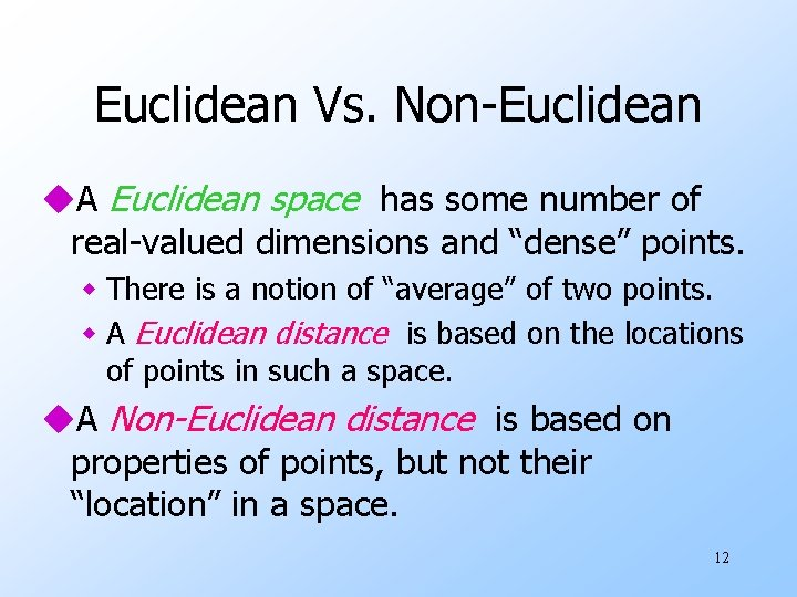 Euclidean Vs. Non-Euclidean u. A Euclidean space has some number of real-valued dimensions and