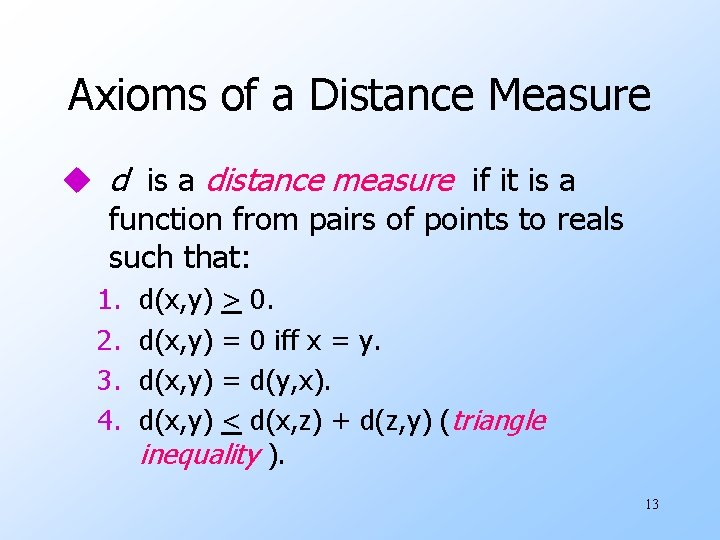 Axioms of a Distance Measure u d is a distance measure if it is