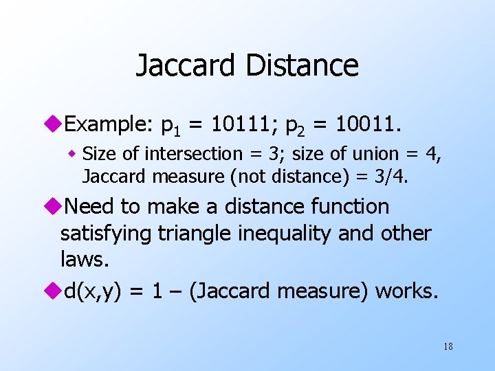 Jaccard Distance u. Example: p 1 = 10111; p 2 = 10011. w Size