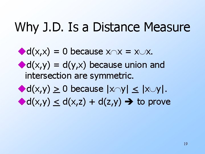Why J. D. Is a Distance Measure ud(x, x) = 0 because x x