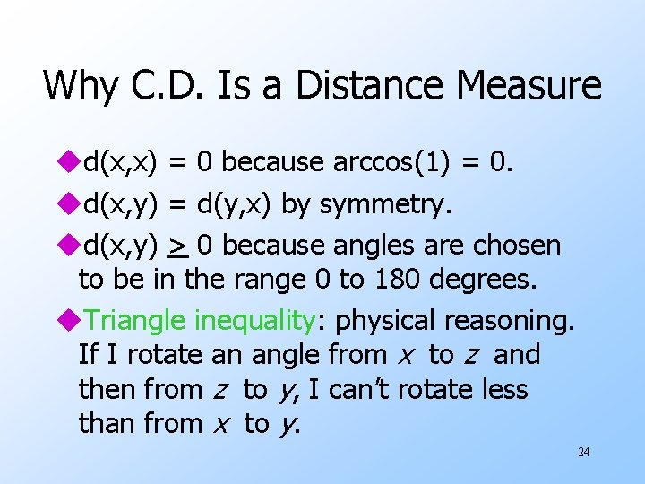 Why C. D. Is a Distance Measure ud(x, x) = 0 because arccos(1) =