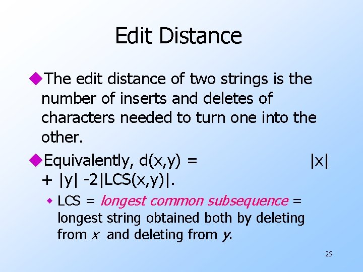 Edit Distance u. The edit distance of two strings is the number of inserts