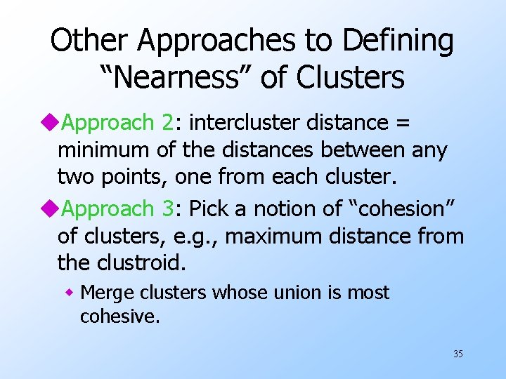 "Other Approaches to Defining ""Nearness"" of Clusters u. Approach 2: intercluster distance = minimum"