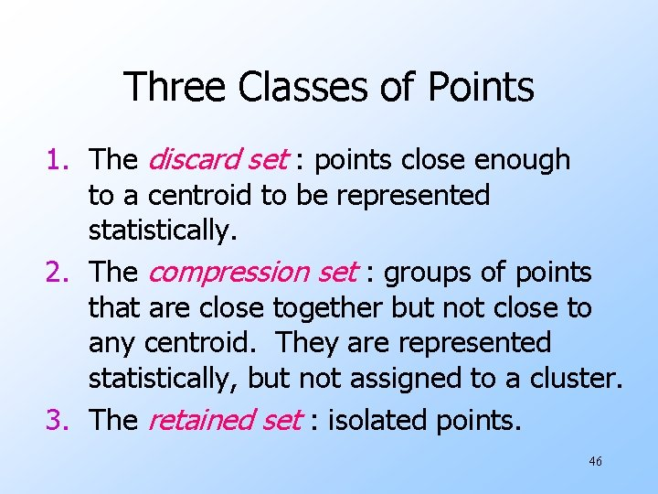 Three Classes of Points 1. The discard set : points close enough to a