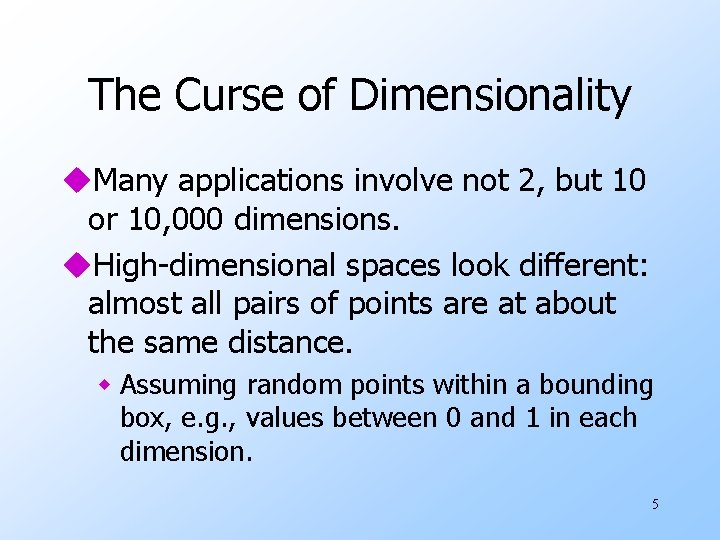The Curse of Dimensionality u. Many applications involve not 2, but 10 or 10,