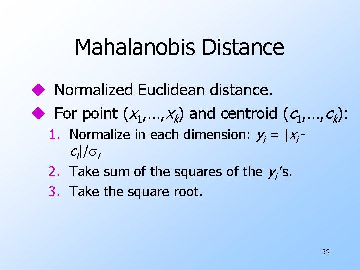 Mahalanobis Distance u Normalized Euclidean distance. u For point (x 1, …, xk) and
