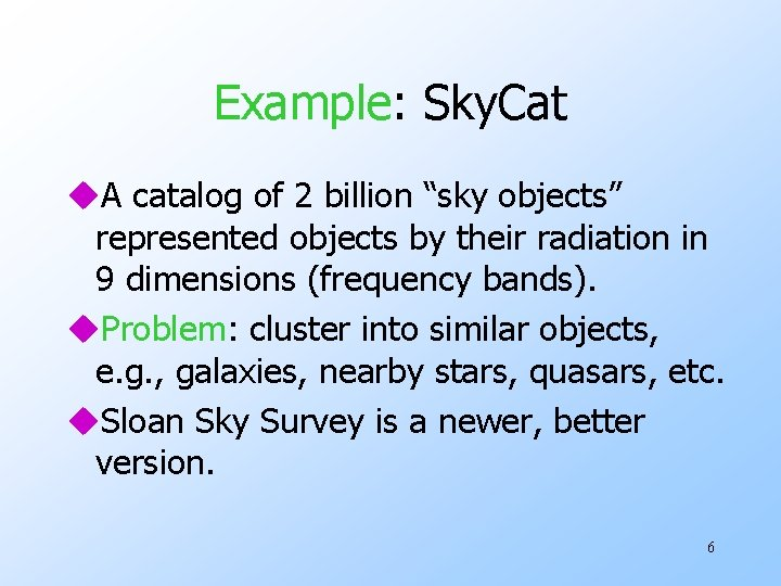 "Example: Sky. Cat u. A catalog of 2 billion ""sky objects"" represented objects by"