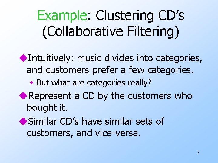 Example: Clustering CD's (Collaborative Filtering) u. Intuitively: music divides into categories, and customers prefer