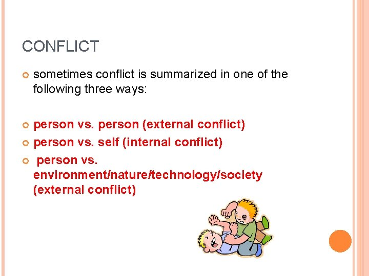 CONFLICT sometimes conflict is summarized in one of the following three ways: person vs.