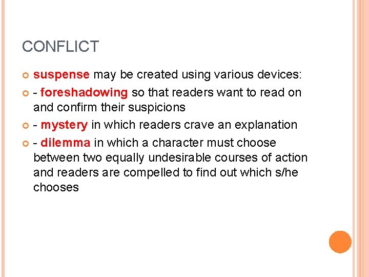 CONFLICT suspense may be created using various devices: - foreshadowing so that readers want