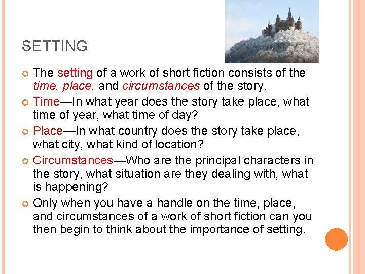 SETTING The setting of a work of short fiction consists of the time, place,