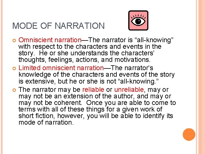 """MODE OF NARRATION Omniscient narration—The narrator is """"all-knowing"""" with respect to the characters and"""