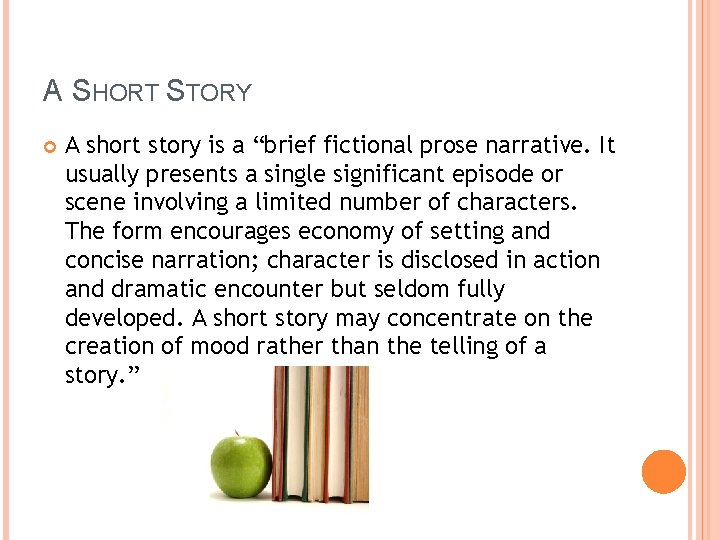 """A SHORT STORY A short story is a """"brief fictional prose narrative. It usually"""
