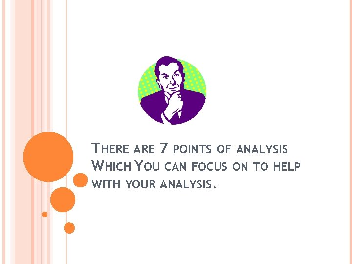 THERE ARE 7 POINTS OF ANALYSIS WHICH YOU CAN FOCUS ON TO HELP WITH