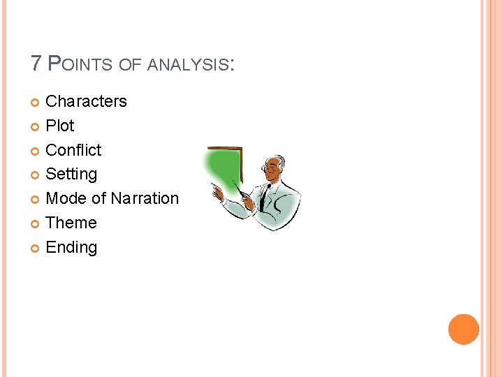 7 POINTS OF ANALYSIS: Characters Plot Conflict Setting Mode of Narration Theme Ending
