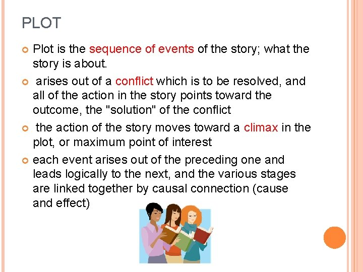 PLOT Plot is the sequence of events of the story; what the story is