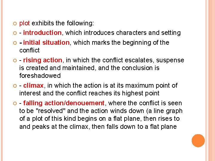 plot exhibits the following: - introduction, which introduces characters and setting - initial