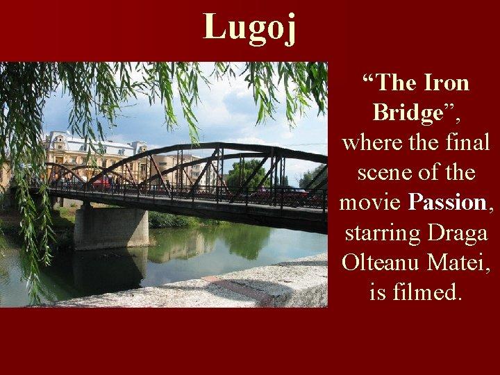 "Lugoj ""The Iron Bridge"", Bridge where the final scene of the movie Passion, starring"