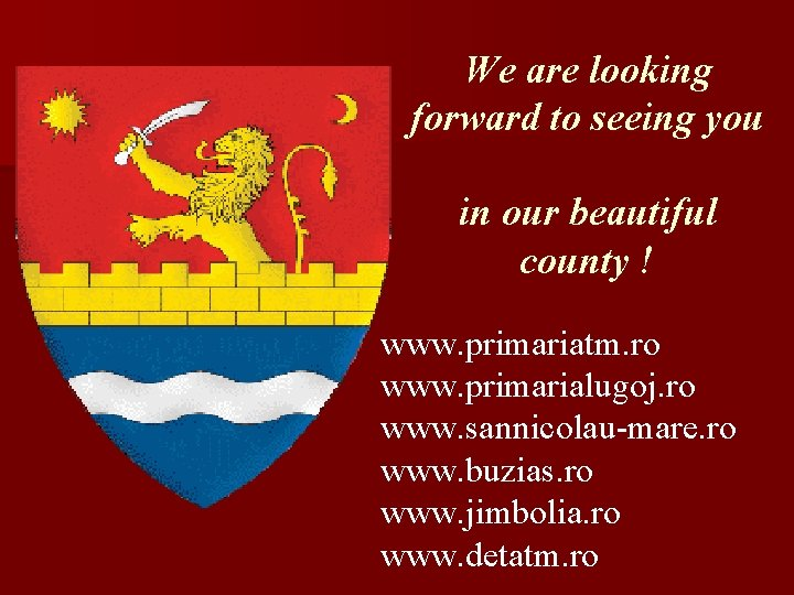 We are looking forward to seeing you in our beautiful county ! www. primariatm.
