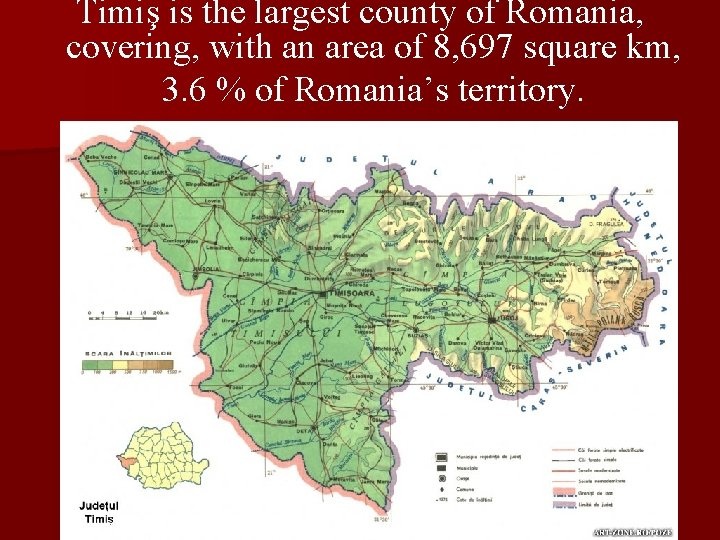 Timiş is the largest county of Romania, covering, with an area of 8, 697