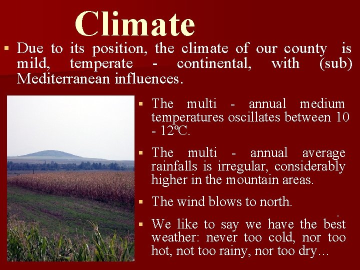 § Climate Due to its position, the climate of our county mild, temperate -
