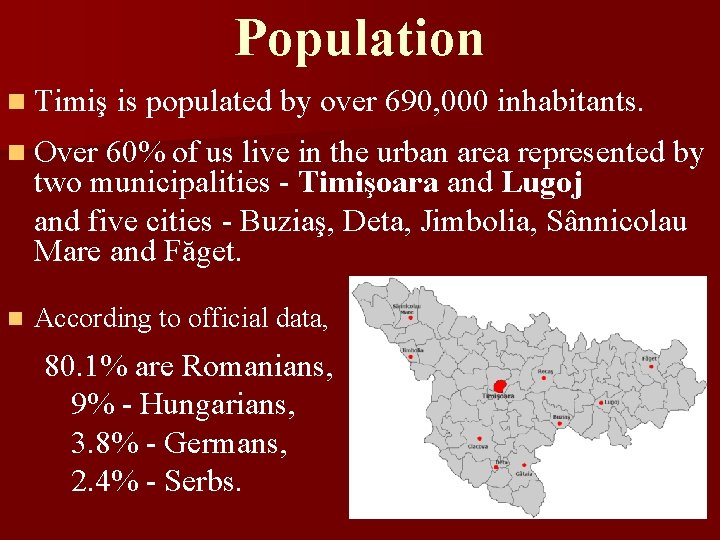 Population n Timiş is populated by over 690, 000 inhabitants. n Over 60% of