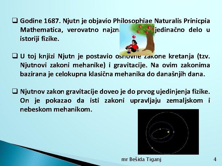 q Godine 1687. Njutn je objavio Philosophiae Naturalis Prinicpia Mathematica, verovatno najznačajnije pojedinačno delo