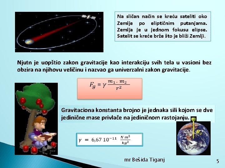 Na sličan način se kreću sateliti oko Zemlje po eliptičnim putanjama. Zemlja je u