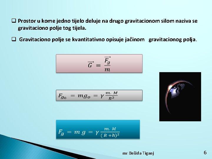q Prostor u kome jedno tijelo deluje na drugo gravitacionom silom naziva se gravitaciono