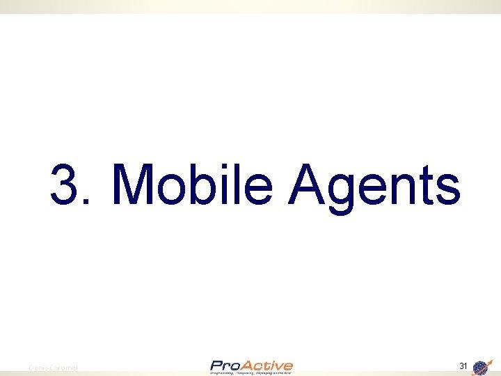 3. Mobile Agents 31 Denis Caromel 31