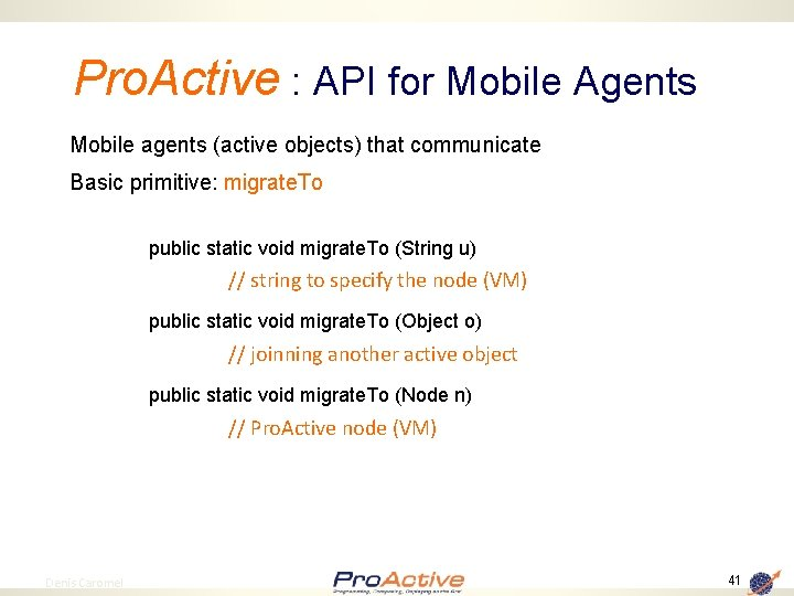 Pro. Active : API for Mobile Agents Mobile agents (active objects) that communicate Basic