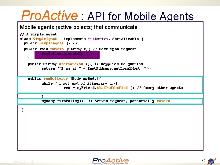 Pro. Active : API for Mobile Agents Mobile agents (active objects) that communicate //