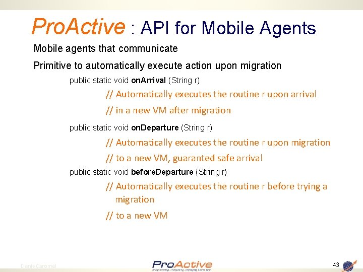 Pro. Active : API for Mobile Agents Mobile agents that communicate Primitive to automatically