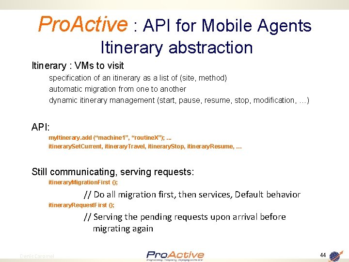 Pro. Active : API for Mobile Agents Itinerary abstraction Itinerary : VMs to visit