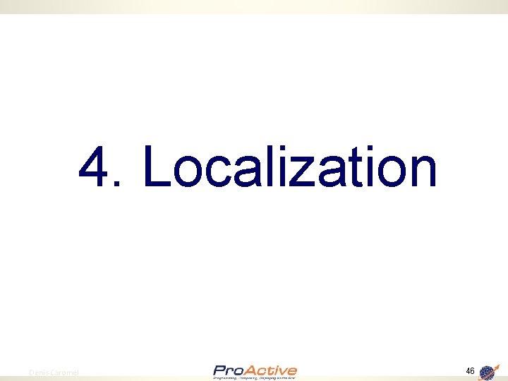 4. Localization 46 Denis Caromel 46