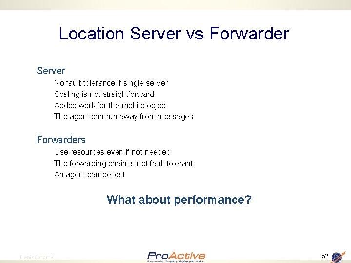 Location Server vs Forwarder Server No fault tolerance if single server Scaling is not