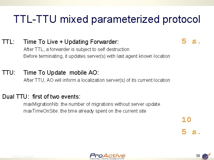 TTL-TTU mixed parameterized protocol TTL: Time To Live + Updating Forwarder: 5 s. After
