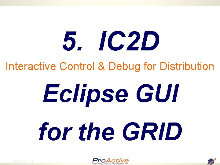 5. IC 2 D Interactive Control & Debug for Distribution Eclipse GUI for the