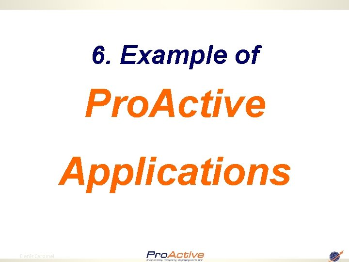 6. Example of Pro. Active Applications 69 Denis Caromel