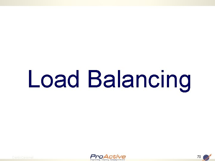Load Balancing 70 Denis Caromel 70