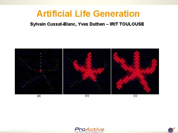 Artificial Life Generation Sylvain Cussat-Blanc, Yves Duthen – IRIT TOULOUSE 74 Denis Caromel