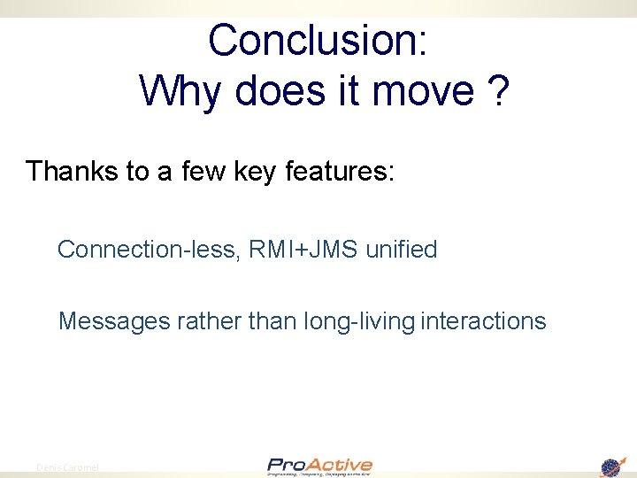 Conclusion: Why does it move ? Thanks to a few key features: Connection-less, RMI+JMS