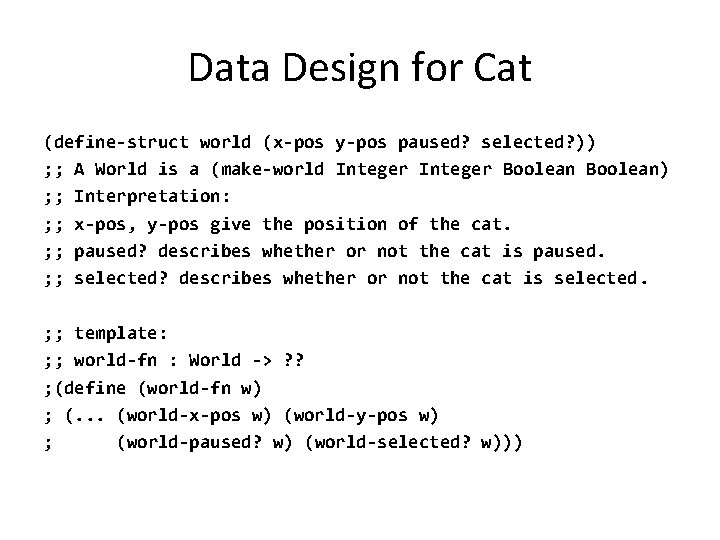 Data Design for Cat (define-struct world (x-pos y-pos paused? selected? )) ; ; A