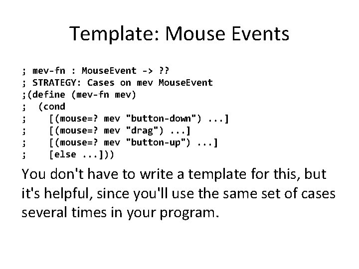 Template: Mouse Events ; mev-fn : Mouse. Event -> ? ? ; STRATEGY: Cases