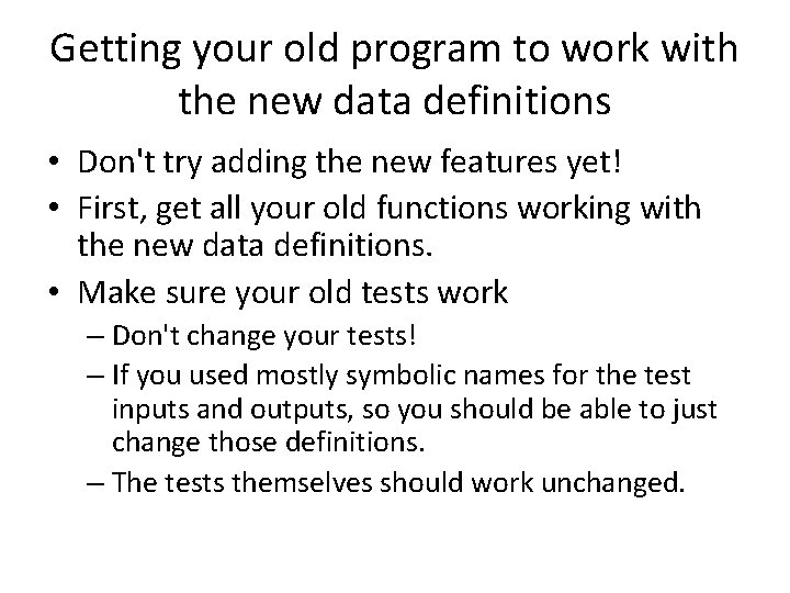 Getting your old program to work with the new data definitions • Don't try