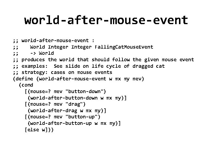 world-after-mouse-event ; ; world-after-mouse-event : ; ; World Integer Falling. Cat. Mouse. Event ;