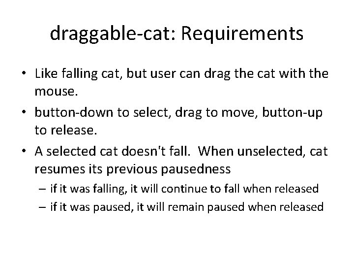 draggable-cat: Requirements • Like falling cat, but user can drag the cat with the